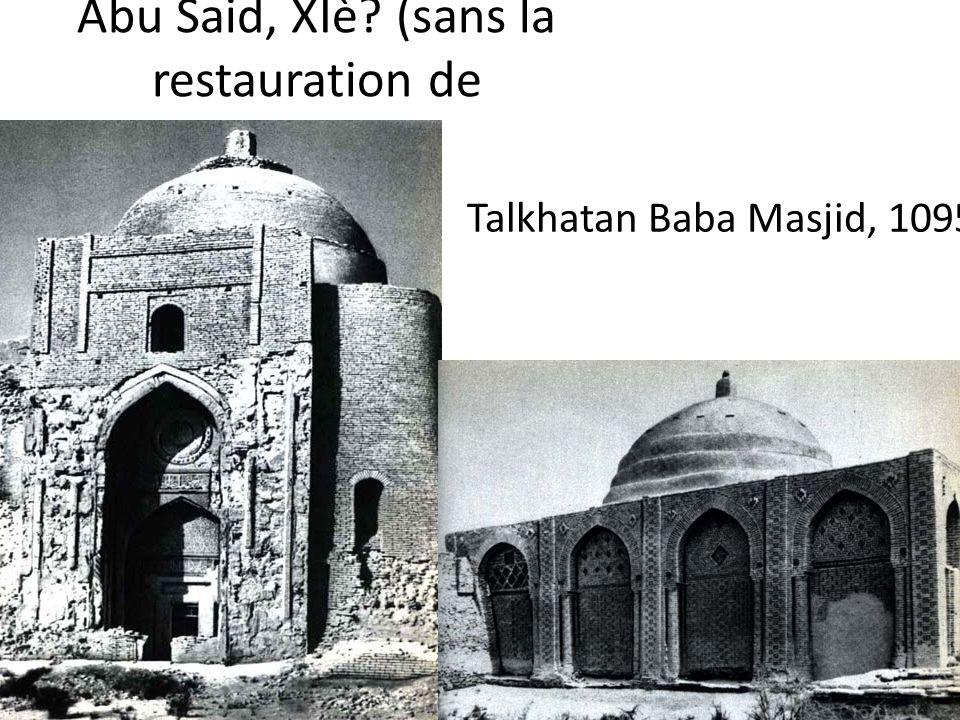 Abu Said, XIè? (sans la restauration de coupole) Talkhatan Baba Masjid, 1095