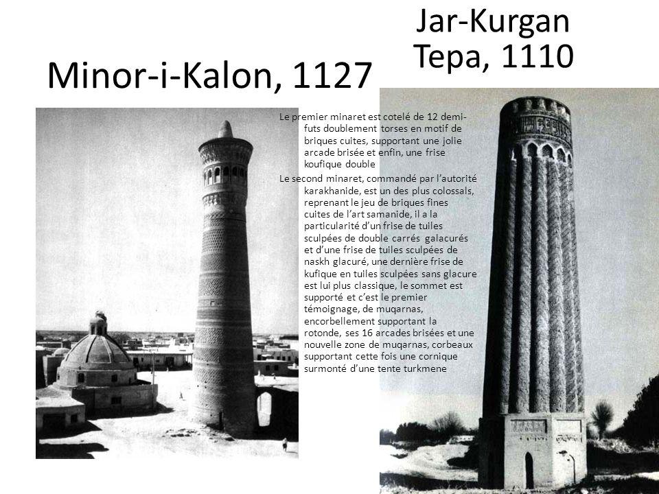 Minor-i-Kalon, 1127 Jar-Kurgan Tepa, 1110 Le premier minaret est cotelé de 12 demi- futs doublement torses en motif de briques cuites, supportant une