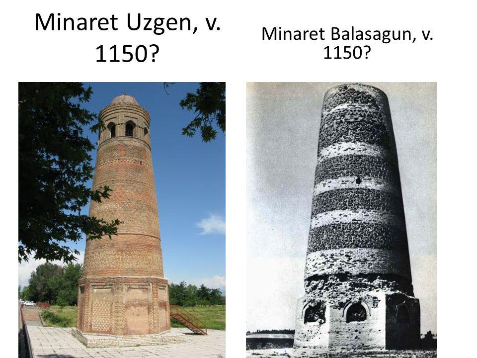 Minaret Uzgen, v. 1150? Minaret Balasagun, v. 1150?