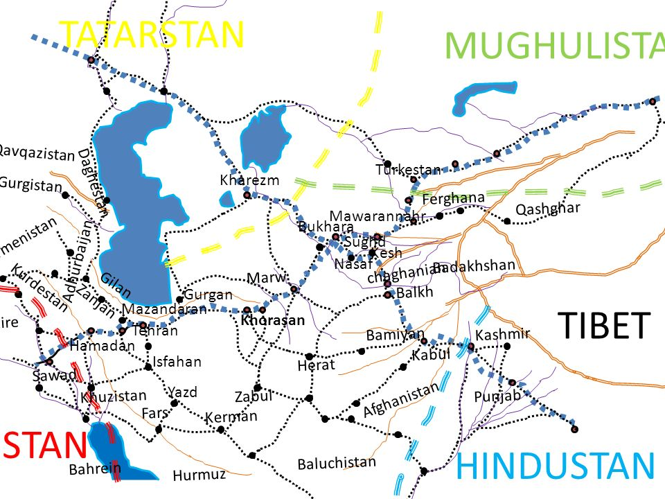 TATARSTAN MUGHULISTAN TIBET HINDUSTAN ARABISTAN Kharezm Mawarannahr Khorasan Mazandaran Gurgan Gilan Adhurbaijan Ermenistan Baluchistan Marw Balkh Bad