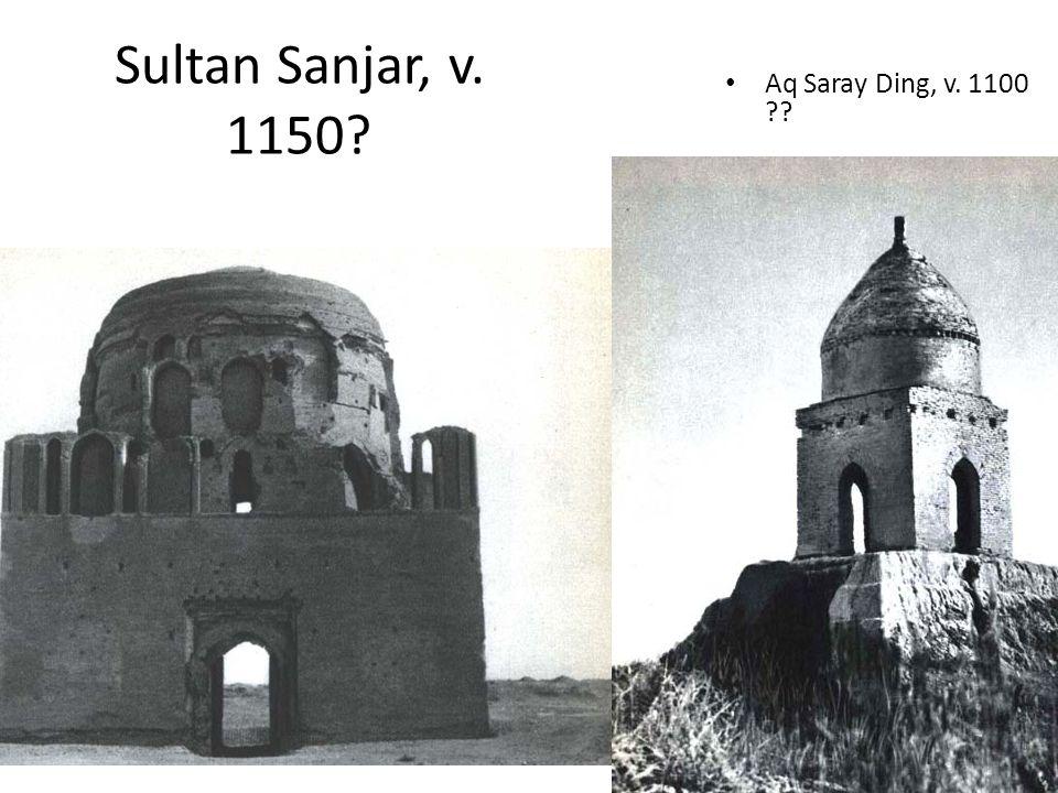 Sultan Sanjar, v. 1150? Aq Saray Ding, v. 1100 ??