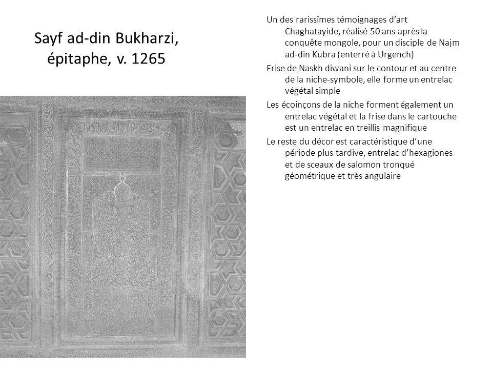 Sayf ad-din Bukharzi, épitaphe, v. 1265 Un des rarissîmes témoignages dart Chaghatayide, réalisé 50 ans après la conquête mongole, pour un disciple de