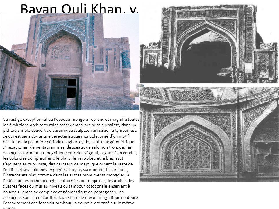 Bayan Quli Khan, v.1360 Ce vestige exceptionnel de lépoque mongole reprend et magnifie toutes les évolutions architecturales précédentes, arc brisé su