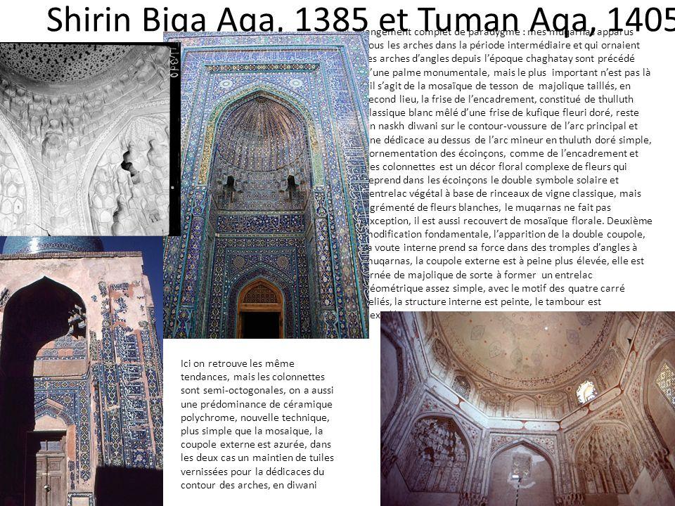 Shirin Biqa Aqa, 1385 et Tuman Aqa, 1405 Ici, changement complet de paradygme : mes muqarnas apparus sous les arches dans la période intermédiaire et