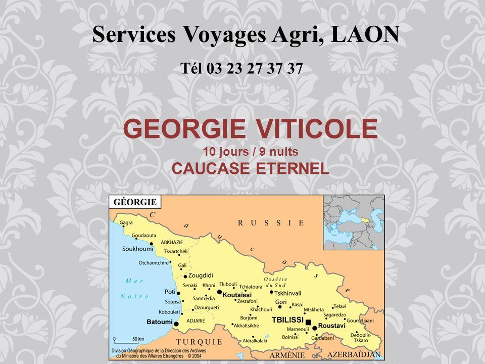 Services Voyages Agri, LAON Tél 03 23 27 37 37 GEORGIE VITICOLE 10 jours / 9 nuits CAUCASE ETERNEL