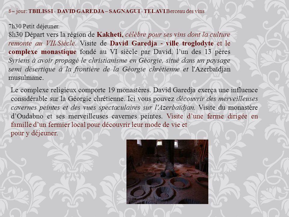 8 ème jour: TBILISSI - DAVID GAREDJA – SAGNAGUI - TELAVI Berceau des vins 7h30 Petit déjeuner.