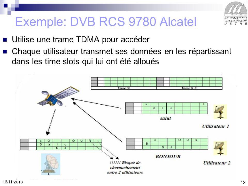 12 16/11/2013 Exemple: DVB RCS 9780 Alcatel Utilise une trame TDMA pour accéder Chaque utilisateur transmet ses données en les répartissant dans les t