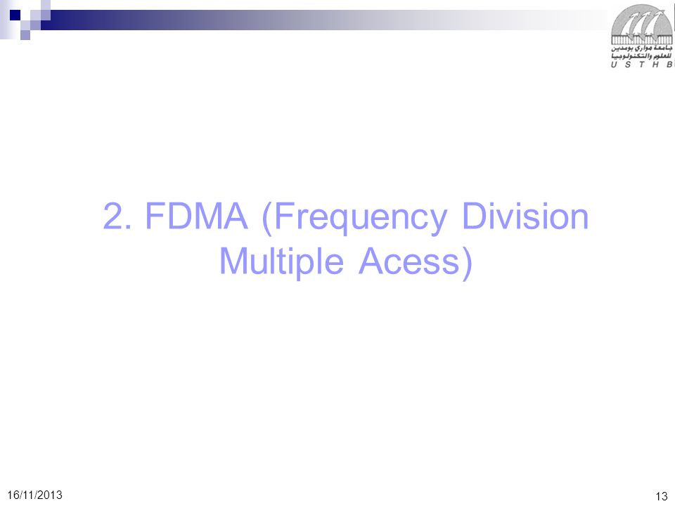 13 16/11/2013 2. FDMA (Frequency Division Multiple Acess)