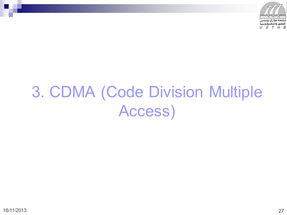 27 16/11/2013 3. CDMA (Code Division Multiple Access)