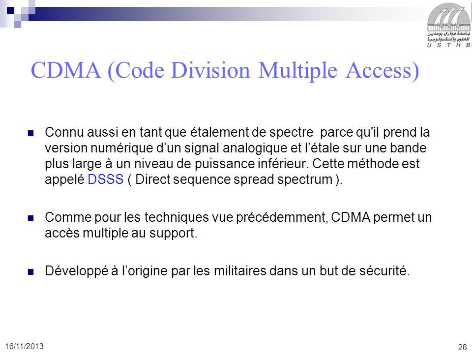 28 16/11/2013 CDMA (Code Division Multiple Access) Connu aussi en tant que étalement de spectre parce qu'il prend la version numérique dun signal anal