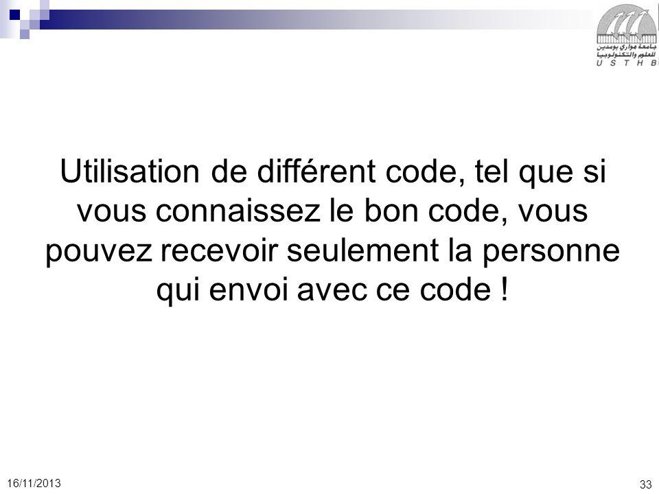 33 16/11/2013 Utilisation de différent code, tel que si vous connaissez le bon code, vous pouvez recevoir seulement la personne qui envoi avec ce code