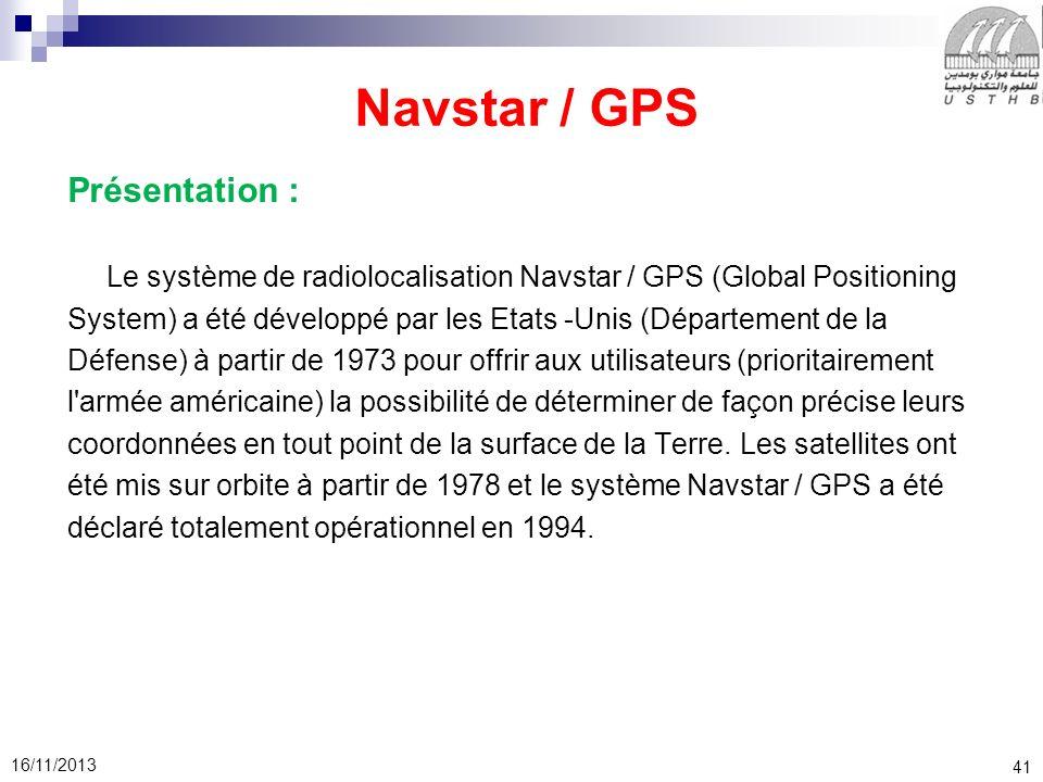 41 16/11/2013 Navstar / GPS Présentation : Le système de radiolocalisation Navstar / GPS (Global Positioning System) a été développé par les Etats -Un