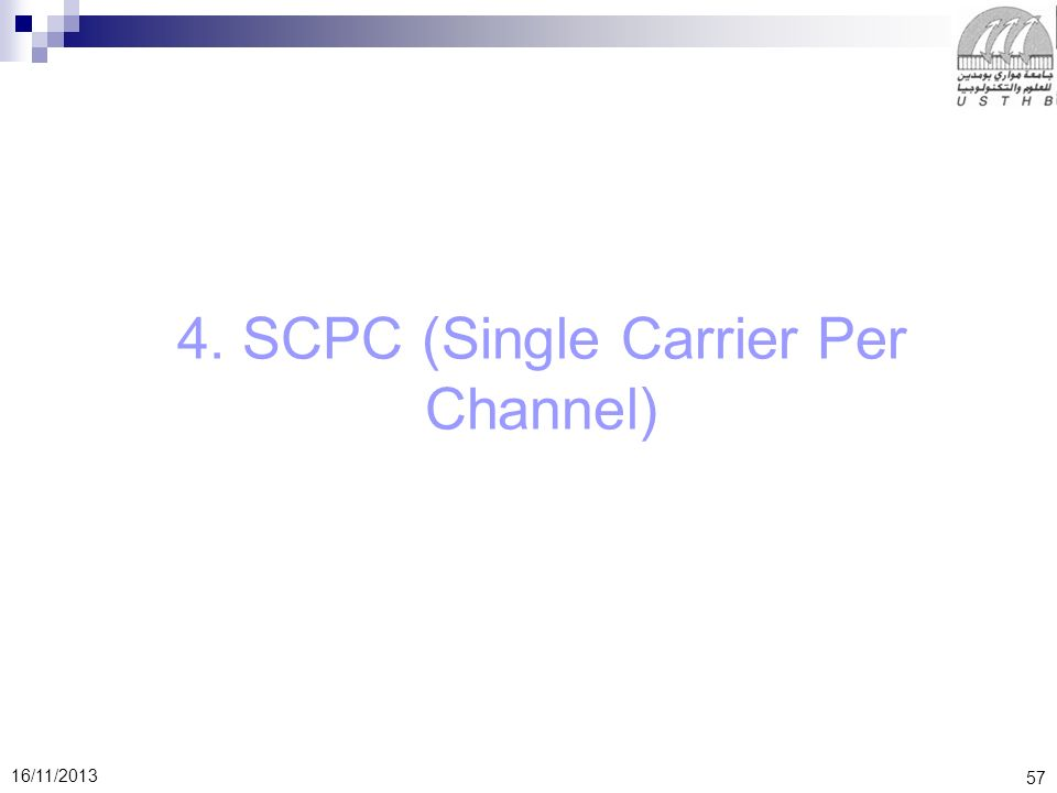 57 16/11/2013 4. SCPC (Single Carrier Per Channel)