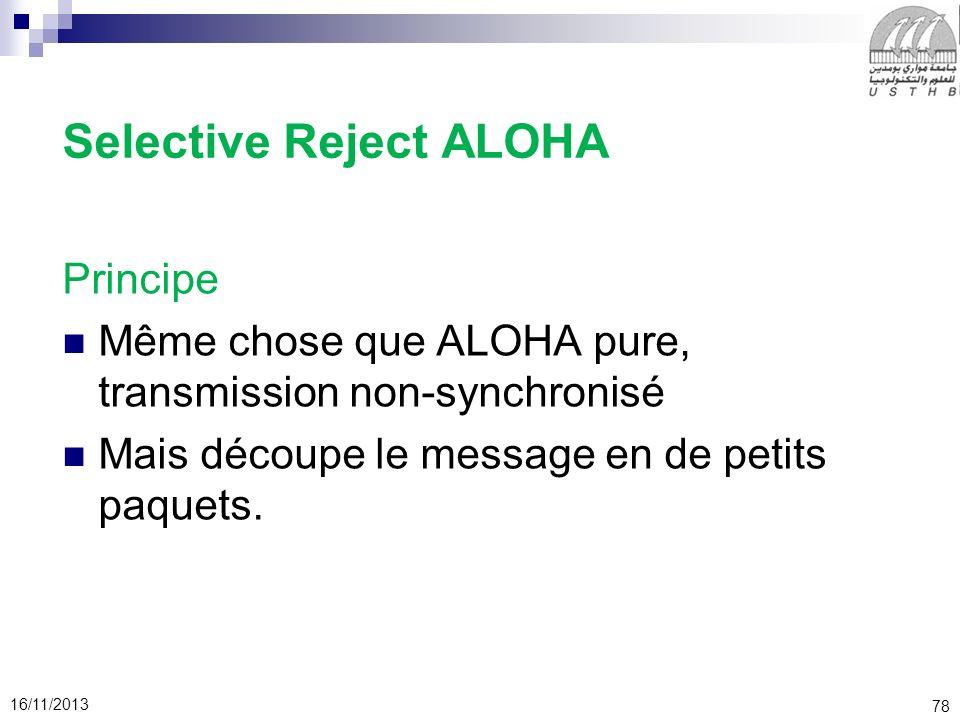 78 16/11/2013 Selective Reject ALOHA Principe Même chose que ALOHA pure, transmission non-synchronisé Mais découpe le message en de petits paquets.