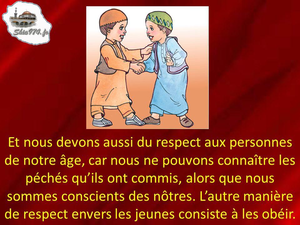 Et nous devons aussi du respect aux personnes de notre âge, car nous ne pouvons connaître les péchés quils ont commis, alors que nous sommes conscient