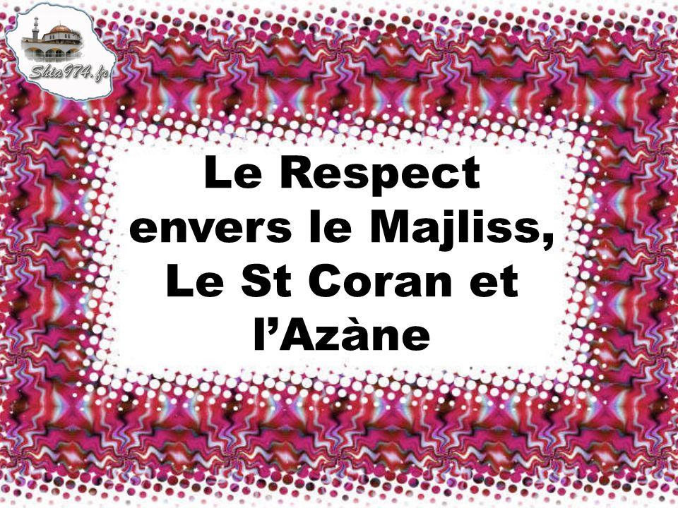 Le Respect envers le Majliss, Le St Coran et lAzàne