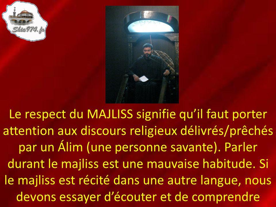 Le respect du MAJLISS signifie quil faut porter attention aux discours religieux délivrés/prêchés par un Álim (une personne savante). Parler durant le