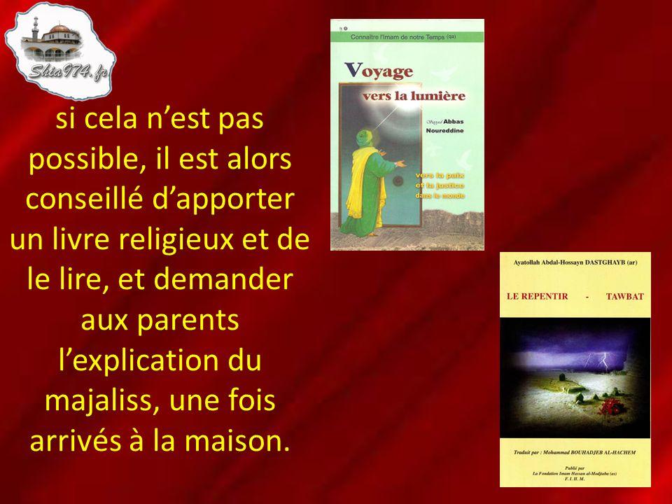 si cela nest pas possible, il est alors conseillé dapporter un livre religieux et de le lire, et demander aux parents lexplication du majaliss, une fo