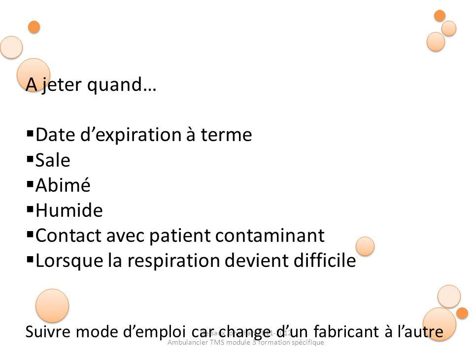 Delsaux Jonathan 2011-2012 Ambulancier TMS module 3 formation spécifique A jeter quand… Date dexpiration à terme Sale Abimé Humide Contact avec patien