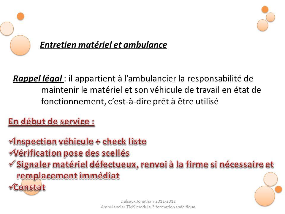 Delsaux Jonathan 2011-2012 Ambulancier TMS module 3 formation spécifique Entretien matériel et ambulance Rappel légal : il appartient à lambulancier l