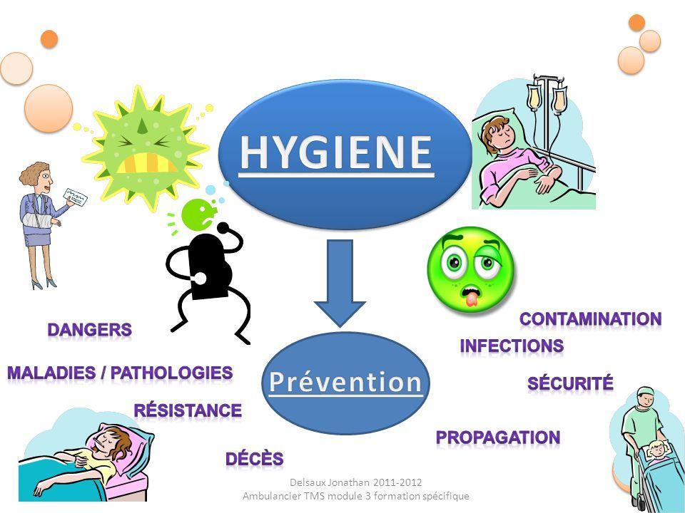 Delsaux Jonathan 2011-2012 Ambulancier TMS module 3 formation spécifique 3 différents types d hygiène des mains : o le lavage simple à l eau et au savon (action mécanique) o le lavage des mains avec un savon antiseptique o le lavage par friction avec une solution hydro-alcoolique