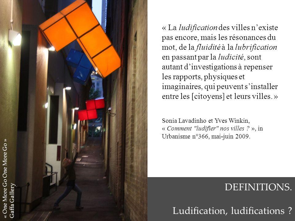 « La ludification des villes nexiste pas encore, mais les résonances du mot, de la fluidité à la lubrification en passant par la ludicité, sont autant