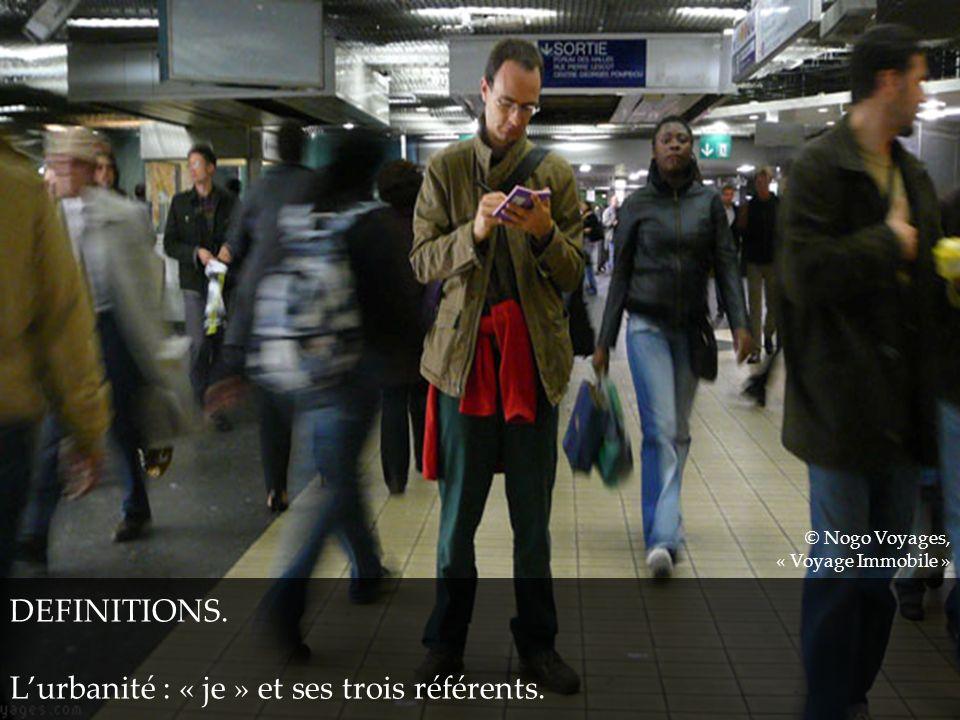 DEFINITIONS. Lurbanité : « je » et ses trois référents. © Nogo Voyages, « Voyage Immobile »