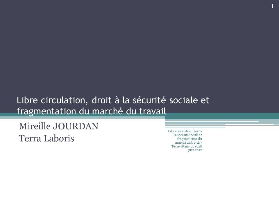 Libre circulation, droit à la sécurité sociale et fragmentation du marché du travail Mireille JOURDAN Terra Laboris Libre circulation, droit à la sécu