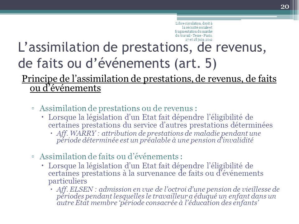 Lassimilation de prestations, de revenus, de faits ou dévénements (art. 5) Principe de lassimilation de prestations, de revenus, de faits ou dévénemen