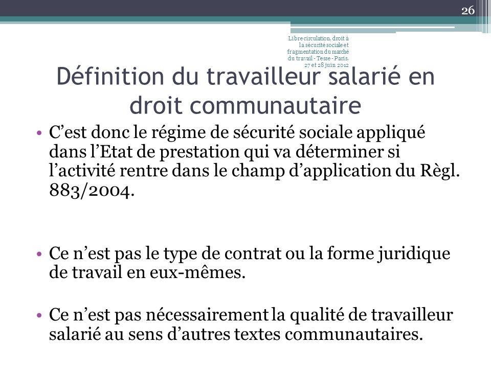 Définition du travailleur salarié en droit communautaire Cest donc le régime de sécurité sociale appliqué dans lEtat de prestation qui va déterminer si lactivité rentre dans le champ dapplication du Règl.