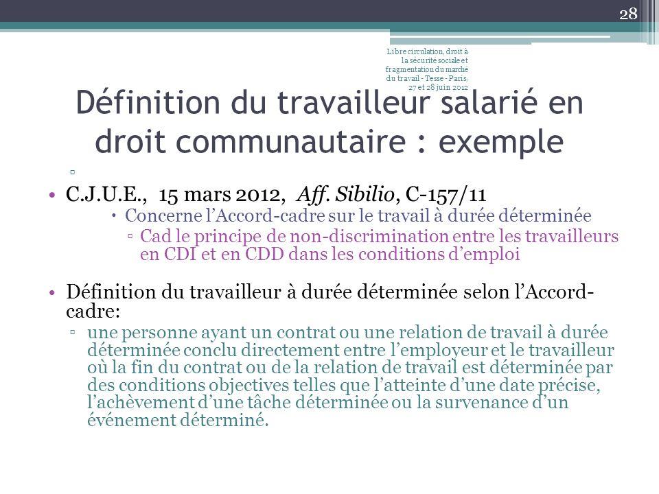 Définition du travailleur salarié en droit communautaire : exemple C.J.U.E., 15 mars 2012, Aff. Sibilio, C-157/11 Concerne lAccord-cadre sur le travai