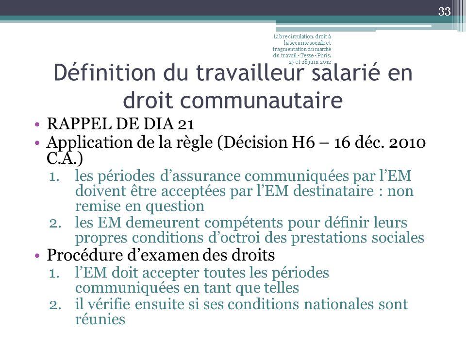 Définition du travailleur salarié en droit communautaire RAPPEL DE DIA 21 Application de la règle (Décision H6 – 16 déc. 2010 C.A.) 1.les périodes das