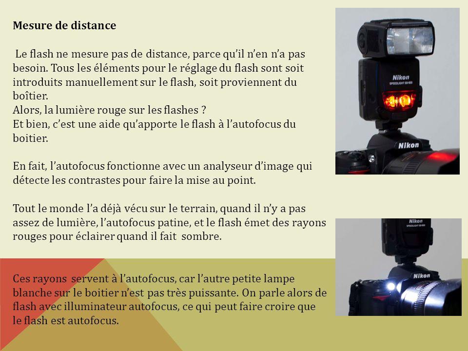 Mesure de distance Le flash ne mesure pas de distance, parce quil nen na pas besoin. Tous les éléments pour le réglage du flash sont soit introduits m