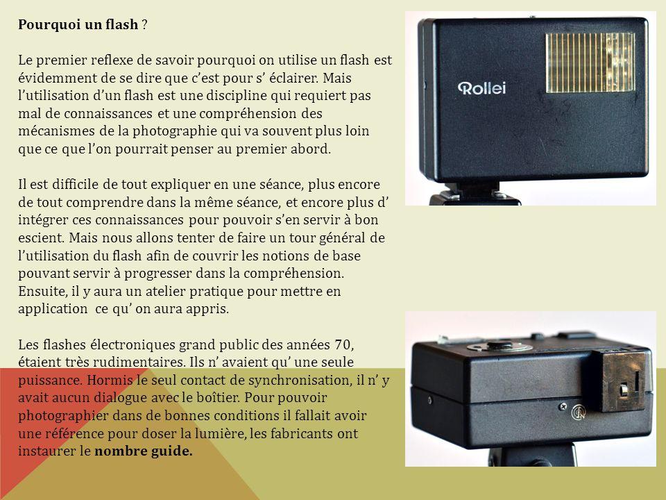 Pourquoi un flash ? Le premier reflexe de savoir pourquoi on utilise un flash est évidemment de se dire que cest pour s éclairer. Mais lutilisation du