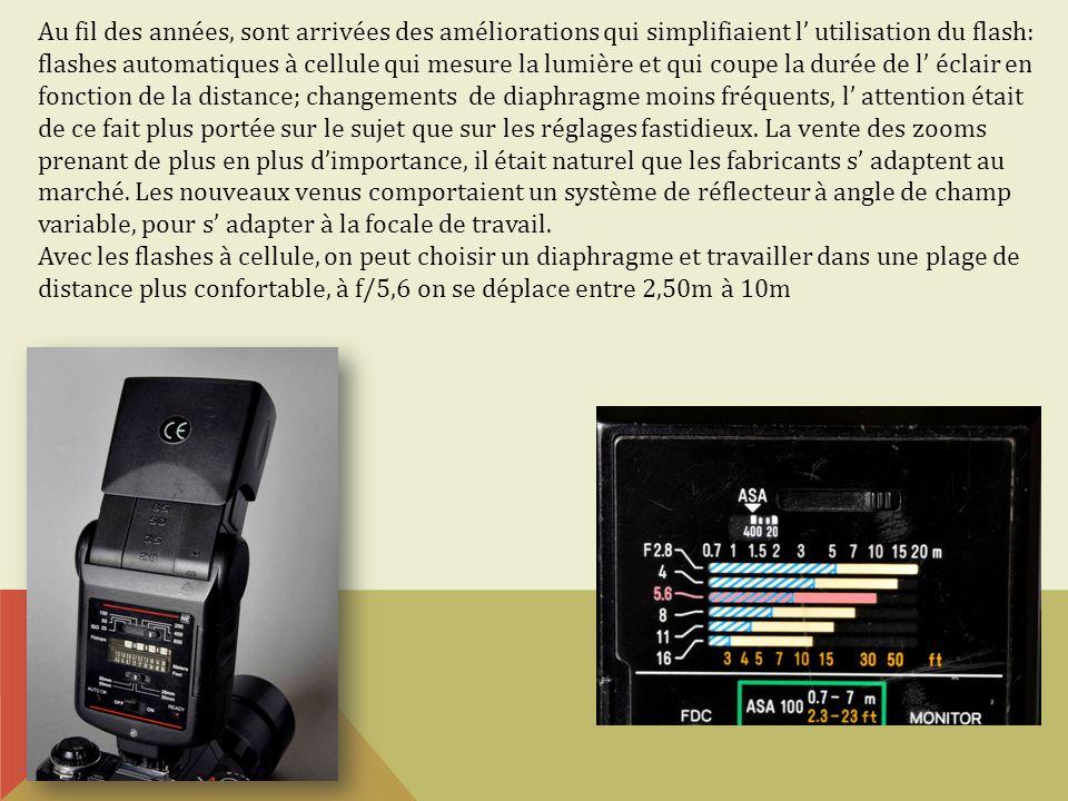Au fil des années, sont arrivées des améliorations qui simplifiaient l utilisation du flash: flashes automatiques à cellule qui mesure la lumière et q