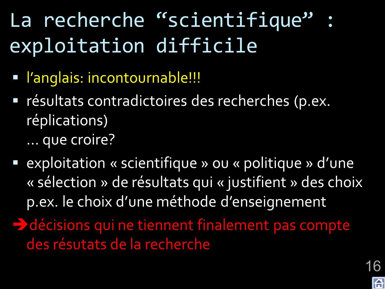 La recherche scientifique : exploitation difficile langlais: incontournable!!! résultats contradictoires des recherches (p.ex. réplications) … que cro