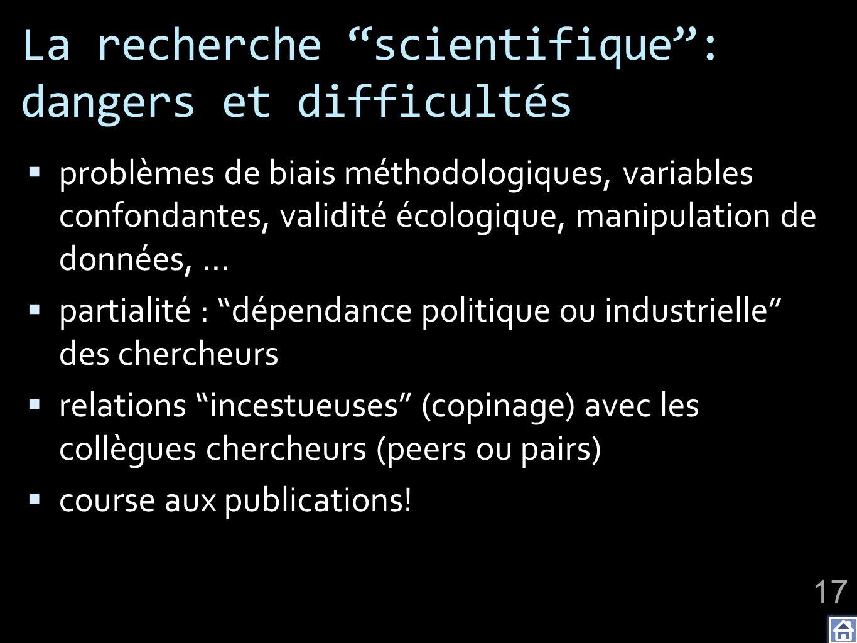 La recherche scientifique: dangers et difficultés problèmes de biais méthodologiques, variables confondantes, validité écologique, manipulation de don