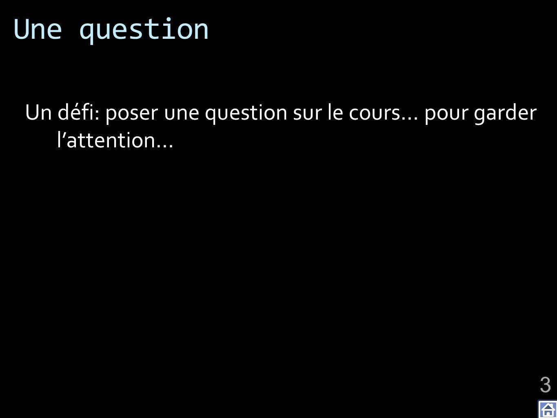 Une question Un défi: poser une question sur le cours… pour garder lattention… 3