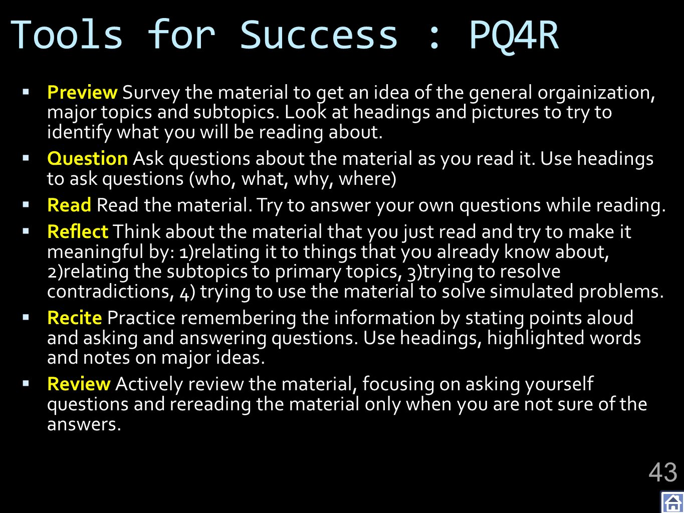Tools for Success : PQ4R Preview Survey the material to get an idea of the general orgainization, major topics and subtopics. Look at headings and pic