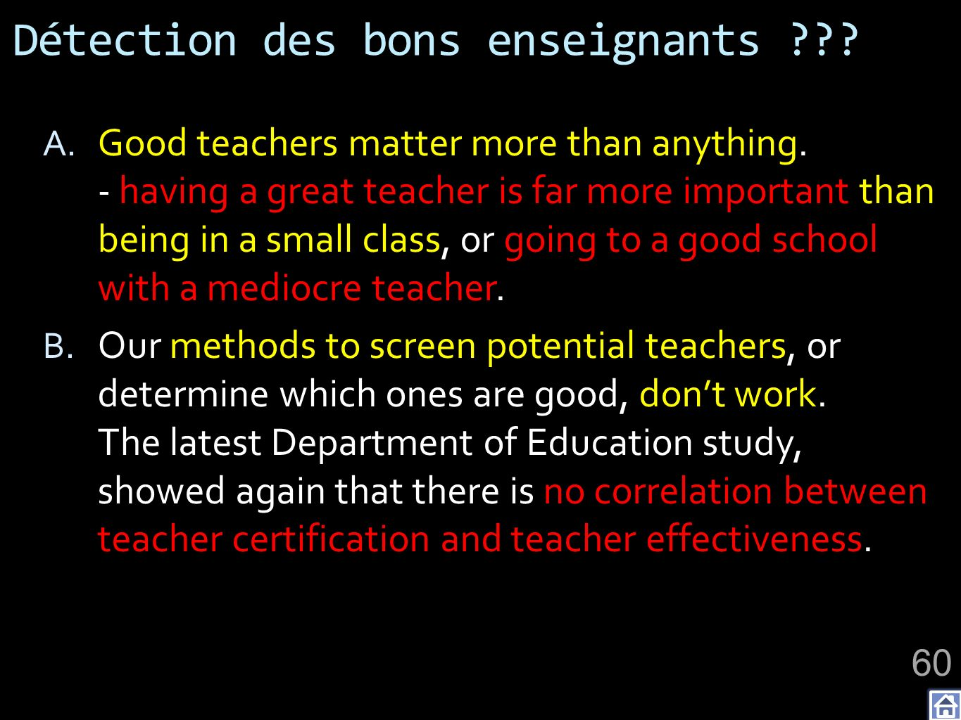 Détection des bons enseignants ??? A. Good teachers matter more than anything. - having a great teacher is far more important than being in a small cl