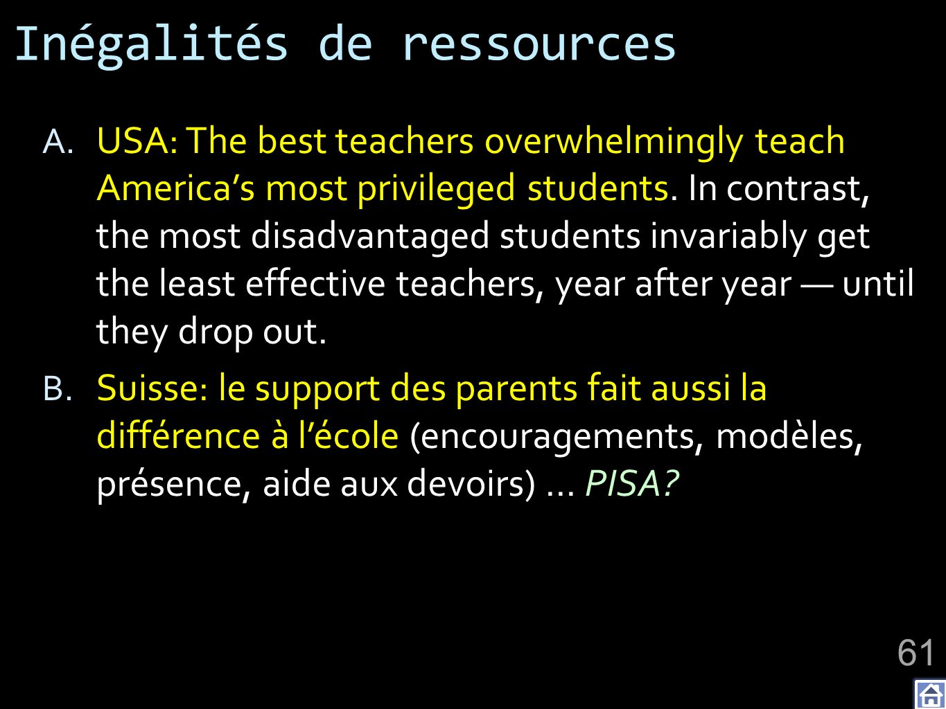 Inégalités de ressources A. USA: The best teachers overwhelmingly teach Americas most privileged students. In contrast, the most disadvantaged student