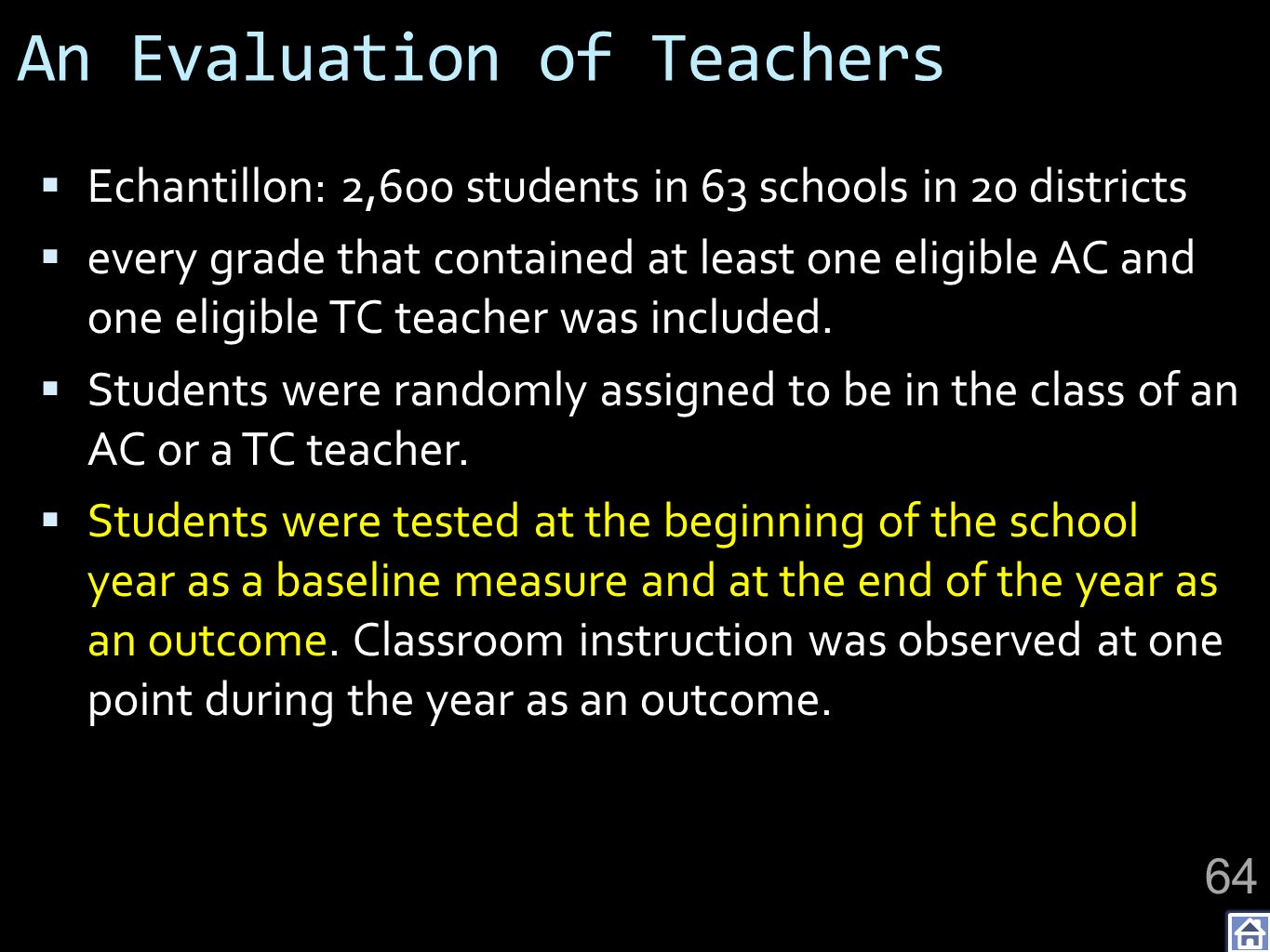 An Evaluation of Teachers Echantillon: 2,600 students in 63 schools in 20 districts every grade that contained at least one eligible AC and one eligib