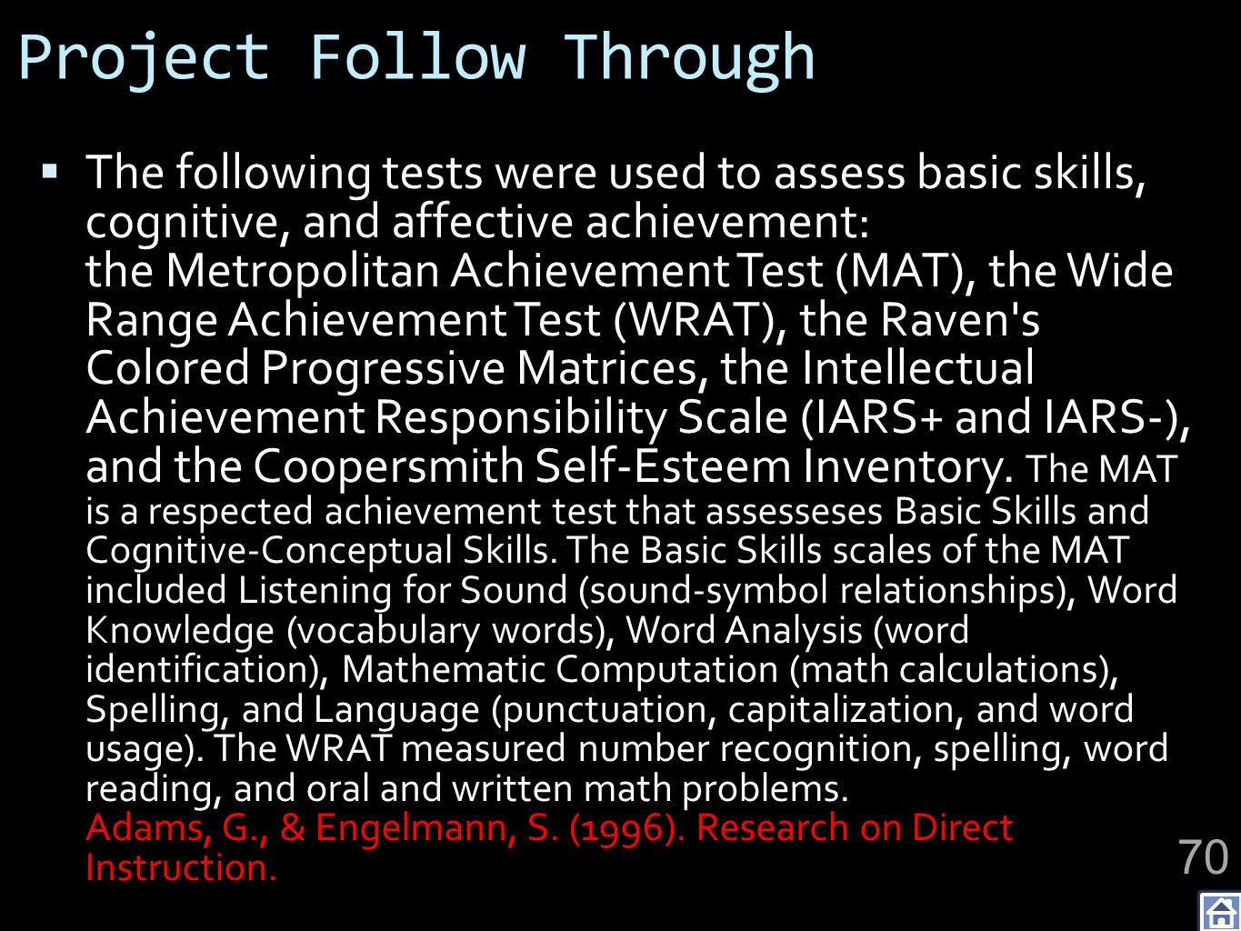 Project Follow Through The following tests were used to assess basic skills, cognitive, and affective achievement: the Metropolitan Achievement Test (