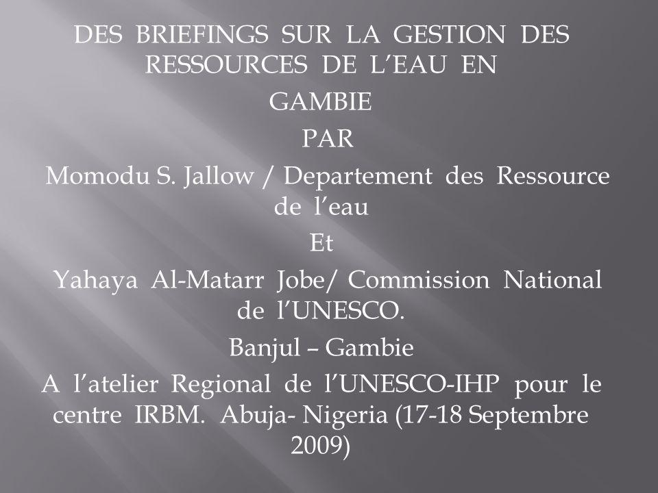 DES BRIEFINGS SUR LA GESTION DES RESSOURCES DE LEAU EN GAMBIE PAR Momodu S.