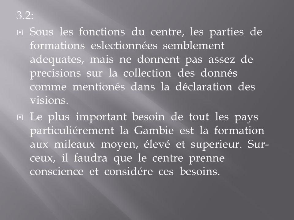 3.2: Sous les fonctions du centre, les parties de formations eslectionnées semblement adequates, mais ne donnent pas assez de precisions sur la collection des donnés comme mentionés dans la déclaration des visions.