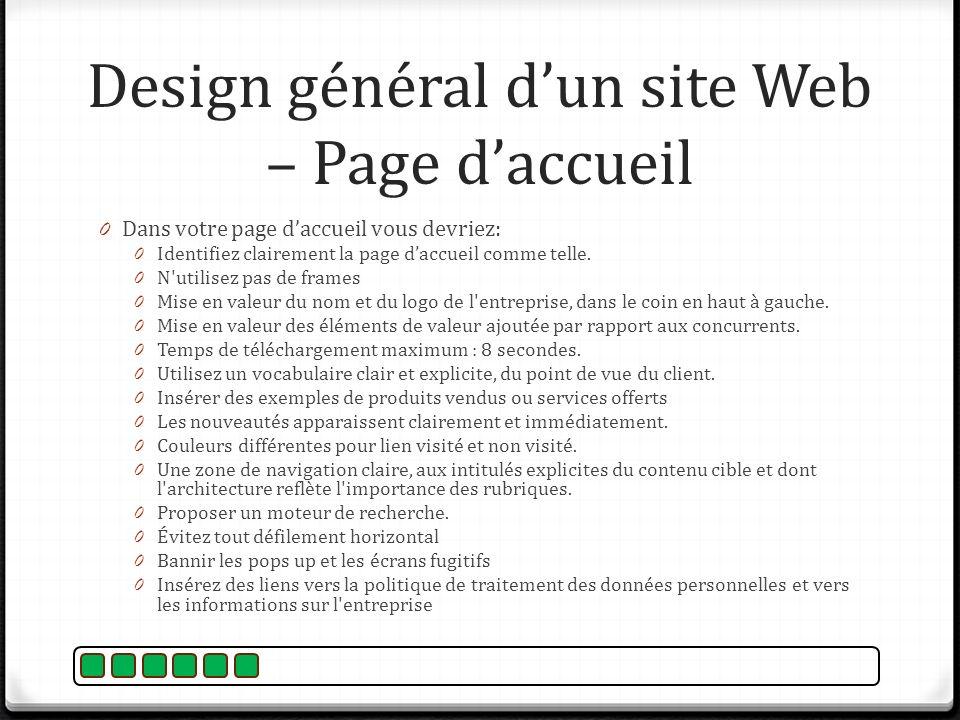 Design général dun site Web – Page daccueil 0 Dans votre page daccueil vous devriez: 0 Identifiez clairement la page daccueil comme telle. 0 N'utilise