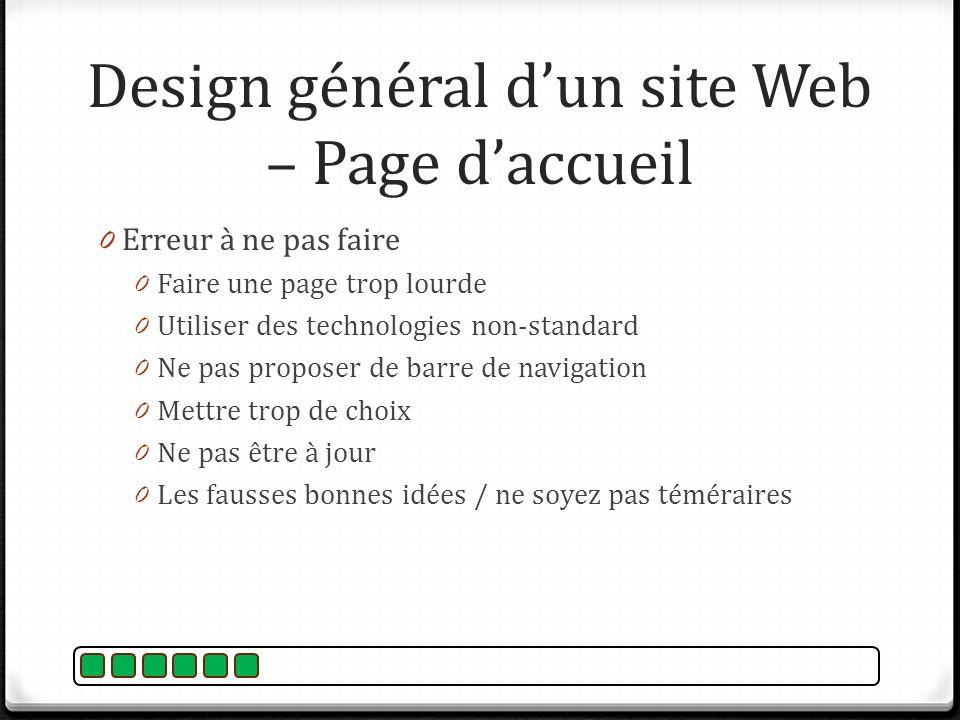 Design général dun site Web – Page daccueil 0 Erreur à ne pas faire 0 Faire une page trop lourde 0 Utiliser des technologies non-standard 0 Ne pas pro