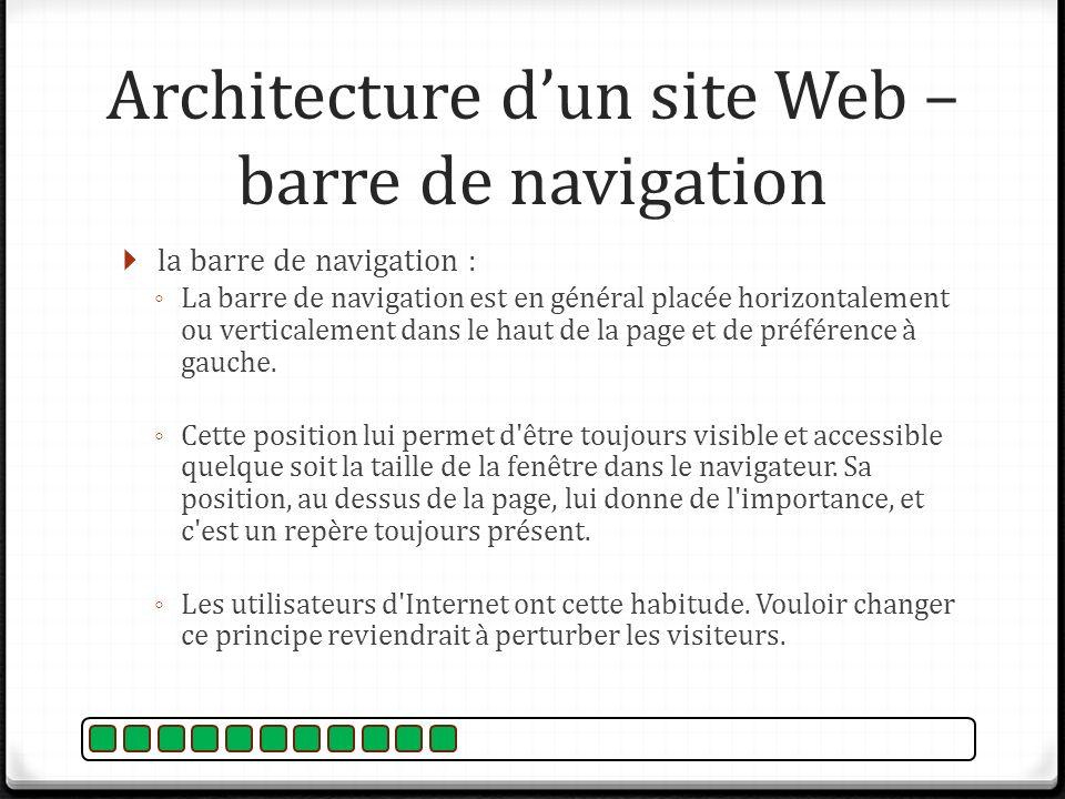 la barre de navigation : La barre de navigation est en général placée horizontalement ou verticalement dans le haut de la page et de préférence à gauc
