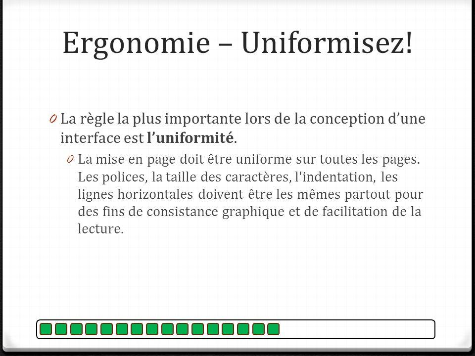 Ergonomie – Uniformisez! 0 La règle la plus importante lors de la conception dune interface est luniformité. 0 La mise en page doit être uniforme sur