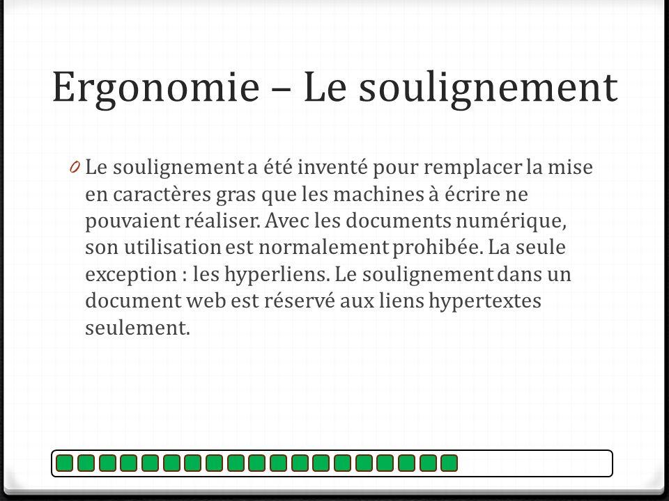 Ergonomie – Le soulignement 0 Le soulignement a été inventé pour remplacer la mise en caractères gras que les machines à écrire ne pouvaient réaliser.